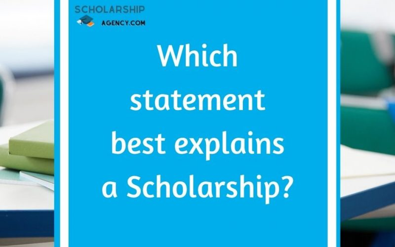 Which statement best explains a Scholarship?